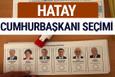 Hatay Cumhurbaşkanları oy oranları YSK Sandık sonuçları
