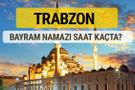 Trabzon bayram namazı saat kaçta 2 rekat nasıl kılınır?