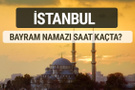 İstanbul bayram namazı saat kaçta 2017 ezan vakti