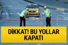İstanbul'da bugün bu yollar kapalı sürücüler dikkat!
