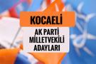 AKP Kocaeli milletvekili adayları 2018 AK Parti listesi