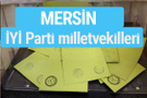 İYİ Parti Mersin milletvekilleri listesi iyi parti oy sonucu