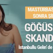 İstanbullu Gelin'de mastürbasyon skandalından sonra şimdi de göğüs ucu skandalı