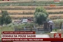 Arnavutköy'de polise ateş açıldı