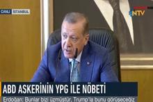 Erdoğan'dan ABD-YPG nöbetine sert tepki