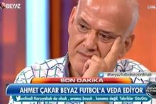 Ahmet Çakar Beyaz Futbol'a veda etti