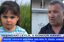 Leyla'nın dedesi açıkladı: '300 bin TL vereceğiz'