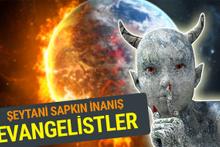 Evangelist nedir? 7 aşamalı sapkın dini inancın Türkiye kısmına bakın!