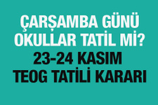 Çarşamba günü okullar tatil mi MEB 23-24 Kasım TEOG tatili kararı