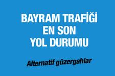 Bayram trafiği son yol durumu 01.07.2016 alternatif güzergahlar!