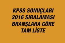 KPSS sonuçları 2016 sıralama ÖSYM branşlara göre tam liste