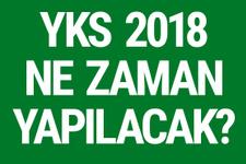 YKS son gelişme YKS sınav tarihi 2018 Haziran ayının hangi günü