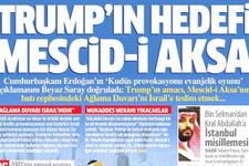 Trump'ın asıl hedefi Mescid-i Aksa! Günün gazete manşetleri...