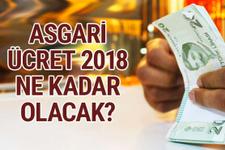 Asgari ücret 2018 ne kadar olacak son açıklamalar
