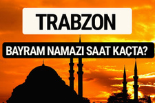 Trabzon bayram namazı saat kaçta 2017 saati