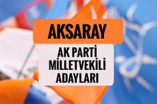 AKP Aksaray milletvekili adayları 2018 AK Parti listesi