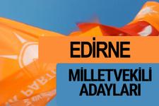 AKP Edirne milletvekili adayları 2018 YSK AK Parti kesin listesi
