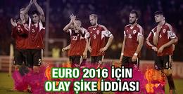 EURO 2016 için olay şike iddiası!