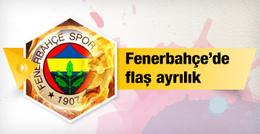 Fenerbahçe'de flaş ayrılık