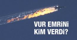 Rus uçağını 'vur' emrini kim verdi?