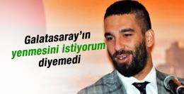 'Galatasaray'ın yenmesini istiyorum' diyemedi