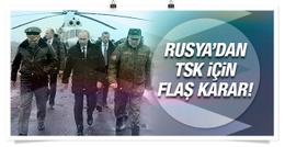 Rusya'dan TSK için flaş karar!