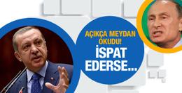 Erdoğan Putin'e meydan okudu! İspat ederse...