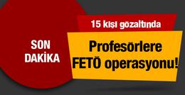 Profesörlere FETÖ operasyonu! 15 kişi gözaltında