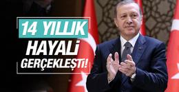 Erdoğan: 14 yıllık hayalim gerçekleşti!
