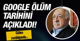 Google Gülen'in ölüm tarihini açıkladı!