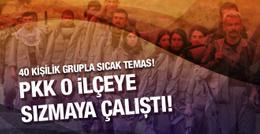 İlçeye sızmak isteyen 40 PKK'lı ile sıcak temas!
