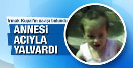 Irmak Kupal'ın cesedi bulundu annesi acıyla yalvardı