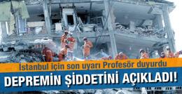 Ünlü Profesör İstanbul için son kez uyardı! Depremin şiddetini açıkladı