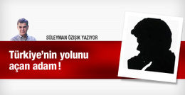 Türkiye'nin yolunu açan adam Süleyman Özışık yazdı