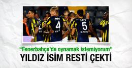 İpleri tamamen kopardı! Fenerbahçe'de oynamak istemiyorum