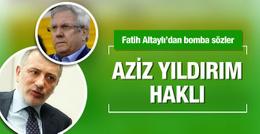 Fatih Altaylı Aziz Yıldırım'ı haklı buldu
