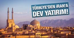 Türkiye'den İran'a 10 milyar dolarlık yatırım!
