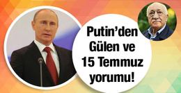 Putin'den Fetullah Gülen ve 15 Temmuz yorumu