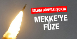 Mekke yönüne füze fırlattılar!