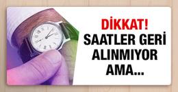 Saatler geri alınacak mı 30 Ekim pazar gecesi için uyarı!