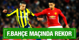 Manchester United - Fenerbahçe maçında rekor!