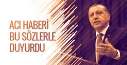 Cumhurbaşkanı Erdoğan acı haberi verdi
