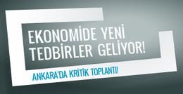 Ankara'daki kritik ekonomi toplantısı!