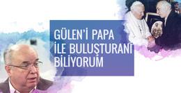 Fehmi Koru: Gülen'i Papa ile buluşturanı biliyorum