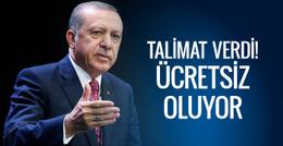 Erdoğan talimatı verdi! Artık ücretsiz oluyor