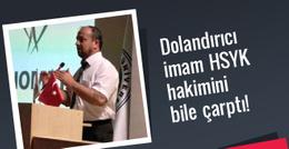 Dolandırıcı imam HSYK hakimini de çarptı!