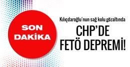 CHP'ye FETÖ şoku! Kılıçdaroğlu'nun sağ kolu gözaltında