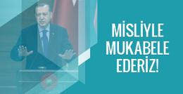Erdoğan'dan Almanya'ya tepki! Misliyle karşılık veriririz
