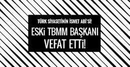 Türk siyasetinin 'İsmet Abi'si vefat etti!