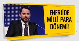 Enerjide milli para dönemi başlıyor!